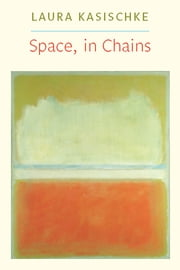 Space, In Chains ebook by Laura Kasischke