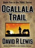 Ogallala Trail ebook by David R Lewis