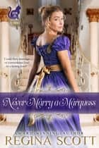 Never Marry a Marquess ebook by Regina Scott