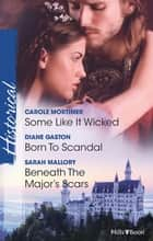 Some Like It Wicked/Born To Scandal/Beneath The Major's Scars eBook by Carole Mortimer, Diane Gaston, Sarah Mallory