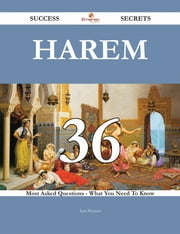 Harem 36 Success Secrets - 36 Most Asked Questions On Harem - What You Need To Know ebook by Lisa Preston