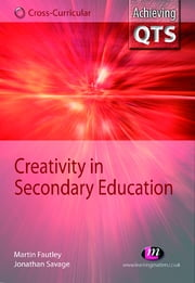 Creativity in Secondary Education ebook by Jonathan Savage,Dr Martin Fautley