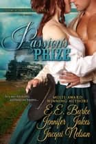 Passion's Prize ebook by E.E. Burke, Jennifer Jakes, Jacqui Nelson