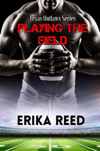 Playing The Field - Texas Outlaws Series ebook by Erika Reed