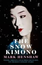 The Snow Kimono ebook by Mark Henshaw