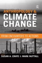 Anthropology and Climate Change ebook by Susan A Crate,Mark Nuttall