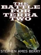 The Battle for Terra Two (Biofab 2) ebook by Stephen Ames Berry