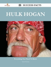 Hulk Hogan 32 Success Facts - Everything you need to know about Hulk Hogan ebook by Aaron Sweeney