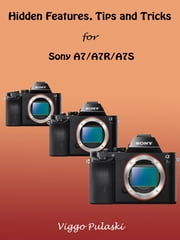 Hidden Features, Tips and Tricks for Sony A7/A7R/A7S ebook by Viggo Pulaski