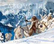 Above the Timberline ebook by Gregory Manchess, Gregory Manchess
