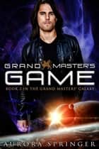 Grand Master's Game - Grand Masters' Galaxy, #2 ebook by Aurora Springer
