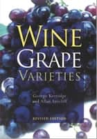 Wine Grape Varieties ebook by George H Kerridge, Allan J Antcliff