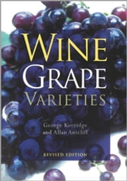 Wine Grape Varieties ebook by George H Kerridge,Allan J Antcliff