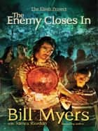 The Enemy Closes In ebook by Bill Myers,James Riordan