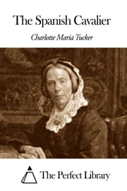 The Spanish Cavalier ebook by Charlotte Maria Tucker