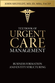 Textbook of Urgent Care Management - Chapter 6, Business Formation and Entity Structuring ebook by Adam Winger,John Shufeldt