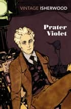 Prater Violet eBook by Christopher Isherwood