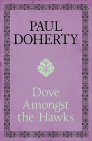 Dove Amongst the Hawks ebook by Paul Doherty