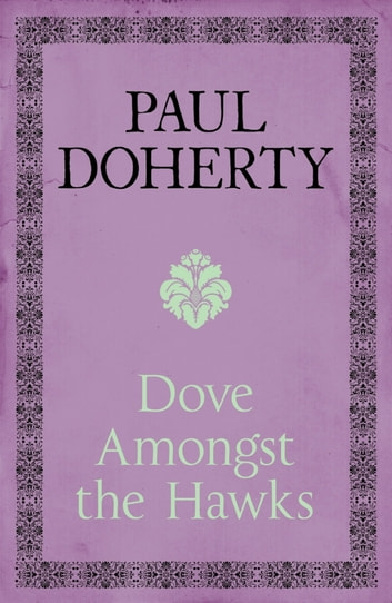 Dove Amongst the Hawks - A gripping historical epic of the Wars of the Roses ebook by Paul Doherty