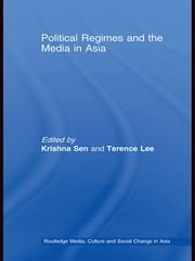 Political Regimes and the Media in Asia ebook by Krishna Sen,Terence Lee