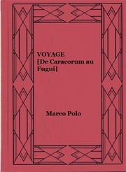 VOYAGE [De Caracorum au Fugui] (Edition illustrée) ebook by Marco Polo,Édouard Charton