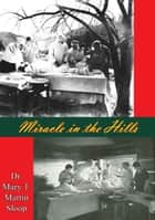 Miracle in the Hills ebook by Dr. Mary T. Martin Sloop