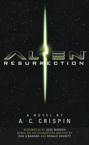 Alien Resurrection: The Official Movie Novelization ebook by A. C. Crispin