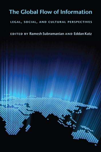 The Global Flow of Information - Legal, Social, and Cultural Perspectives ebook by
