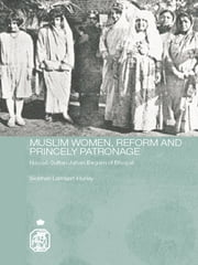 Muslim Women, Reform and Princely Patronage - Nawab Sultan Jahan Begam of Bhopal ebook by Siobhan Lambert-Hurley