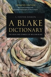 A Blake Dictionary - The Ideas and Symbols of William Blake ebook by S. Foster Damon,Morris Eaves