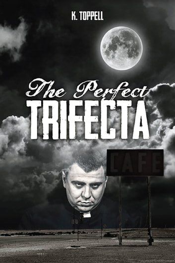 The Perfect Trifecta ebook by K Toppell
