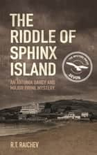 The Riddle of Sphinx Island - An Antonia Darcy and Major Payne Mystery 1 ebook by R.T. Raichev
