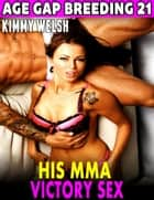 His M.m.a Victory Sex : Age Gap Breeding 21 ebook by Kimmy Welsh