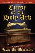 CURSE of the HOLY ARK ebook by Ted Miller III