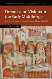 Dreams and Visions in the Early Middle Ages - The Reception and Use of Patristic Ideas, 400–900 ebook by Jesse Keskiaho