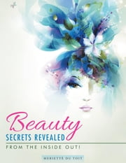 Beauty Secrets Revealed: From the Inside Out! ebook by Du Toit, Meriettè||