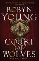 Court of Wolves - New World Rising Series Book 2 ebook by Robyn Young