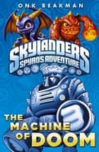 Skylanders: The Machine of Doom ebook by Activision Publishing Inc.,Cooperatie Activision Blizzard Int.