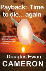 Payback: Time to die... again! ebook by Douglas Ewan Cameron