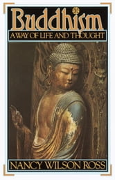 Buddhism - Way of Life & Thought ebook by Nancy Wilson Ross