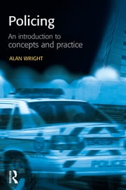 Policing: An introduction to concepts and practice ebook by Alan Wright