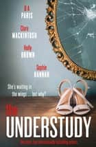 The Understudy ebook by Sophie Hannah, Clare Mackintosh, B A Paris,...