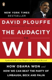 The Audacity to Win - How Obama Won and How We Can Beat the Party of Limbaugh, Beck, and Palin ebook by David Plouffe