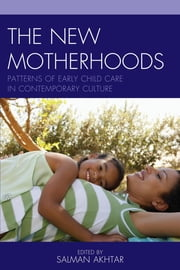The New Motherhoods - Patterns of Early Child Care in Contemporary Culture ebook by Salman Akhtar