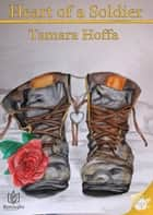 Heart of a Soldier ebook by Tamara Hoffa