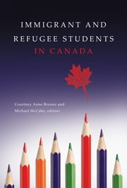 Immigrant and Refugee Students in Canada ebook by Courtney Anne Brewer, MEd,Michael McCabe, PhD