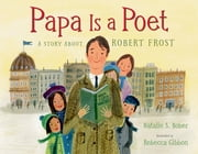 Papa Is a Poet - A Story About Robert Frost ebook by Natalie S. Bober,Rebecca Gibbon