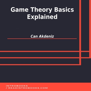 Game Theory Basics Explained audiobook by Can Akdeniz,Introbooks Team