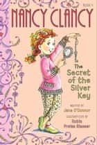 Fancy Nancy: Nancy Clancy, Secret of the Silver Key ebook by Jane O'Connor,Robin Preiss Glasser