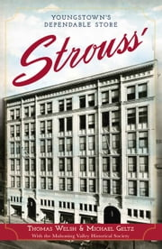 Strouss' - Youngstown's Dependable Store ebook by Thomas G. Welsh Jr.,Michael Geltz